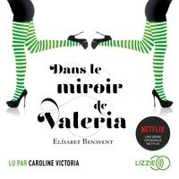 Elisabet Benavent et Catherine Delaruelle - Dans le miroir de Valeria.