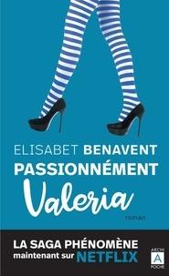 Elisabet Benavent - La saga Valeria Tome 4 : Passionnément Valeria.
