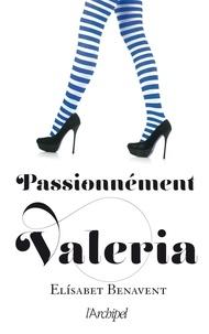 Elisabet Benavent - Passionnément Valeria.