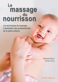 Elisabete Ribeiro et Nicolas Homo - Le massage du nourrisson - Les techniques de massage à destination des professionnels de la petite enfance.