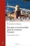 Elisabeth Abbal - Paroisse et territorialité dans le contexte français.