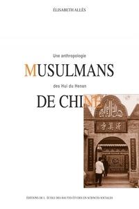 Elisabeth Allès - Musulmans de Chine - Une anthropologie des Hui du Henan.