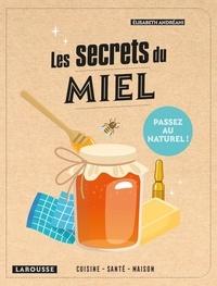 Elisabeth Andréani - Les secrets du miel - Cuisine, santé, maison.