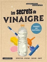 Elisabeth Andréani et Françoise Maitre - Les secrets du vinaigre - Entretien, hygiène, cuisine, santé.