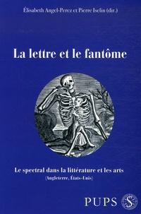Elisabeth Angel-Perez et Pierre Iselin - La Lettre et le Fantôme - Le spectral dans la littérature et les arts (Angleterre, Etats-Unis).