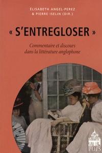 Elisabeth Angel-Perez et Pierre Iselin - S'entregloser - Commentaire et discours dans la littérature anglophone.