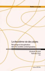Elisabeth Anstett et Nathalie Ortar - La deuxième vie des objets - Recyclage et récupération dans les sociétés contemporaines.