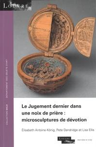 Elisabeth Antoine-König et Pete Dandridge - Le Jugement dernier dans une noix de prière : microsculptures de dévotion.