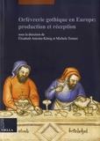 Elisabeth Antoine-König et Michele Tomasi - Orfèvrerie gothique en Europe : production et réception.