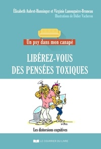 Elisabeth Aubret-Hunsinger et Virginie Lanouguère-Bruneau - Libérez-vous des pensées toxiques - Les distorsions cognitives.