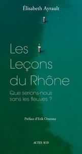Elisabeth Ayrault - Les leçons du Rhône - Que serions-nous sans les flauves ?.