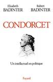 Elisabeth Badinter et Robert Badinter - Condorcet - Un intellectuel en politique (1743-1794).