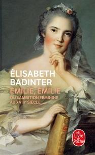 Elisabeth Badinter - EMILIE, EMILIE. - L'ambition féminine au XVIIIème siècle.