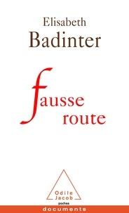 Elisabeth Badinter - Fausse route.