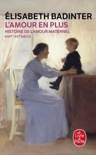 Elisabeth Badinter - L'amour en plus - Histoire de l'amour maternel (XVIIème-XXème siècle).