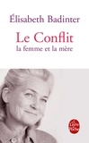 Elisabeth Badinter - Le Conflit - La femme et la mère.