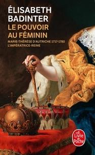 Elisabeth Badinter - Le pouvoir au féminin - Marie-Thérèse d'Autriche, 1717-1780 - L'impératrice reine.