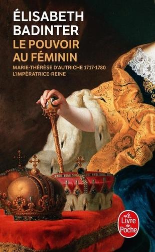 Le pouvoir au féminin. Marie-Thérèse d'Autriche, 1717-1780 - L'impératrice reine