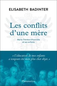 Elisabeth Badinter - Les conflits d'une mère - Marie-Thérèse d'Autriche et ses enfants.