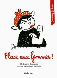 Elisabeth Badinter - Place aux femmes ! - 60 dessins de presse.
