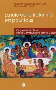 Elisabeth Bailly-Avrit et Jacques Bailly-Avrit - La joie de la fraternité est pour tous ! - L'expérience de la Petite Communauté Sainte Claire.
