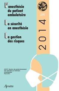 Elisabeth Balagny et Pierre Coriat - L'anesthésie du patient ambulatoire ; La sécurité en anesthésie ; La gestion des risques - 36e Réunion de perfectionnement des infirmières et infirmiers anesthésistes.