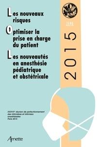Elisabeth Balagny et Pierre Coriat - Les nouveaux risques ; Optimiser la prise en charge du patient ; Les nouveautés en anesthésie pédiatrique et obstétricale - 37e réunion de perfectionnement des infirmières et infirmiers anesthésistes.