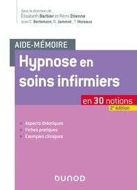 Elisabeth Barbier et Rémi Etienne - Aide-mémoire - Hypnose en soins infirmiers - 2e éd. - en 30 notions.