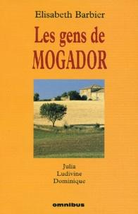 Elisabeth Barbier - Les gens de Mogador : Julia - Ludivine. Dominique.