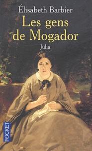 Elisabeth Barbier - Les gens de Mogador Tome 1 : Julia.