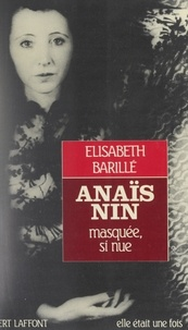 Elisabeth Barillé - Anaïs Nin - Masquée, si nue.