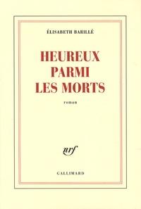 Elisabeth Barillé - Heureux parmi les morts.