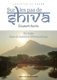 Elisabeth Barillé - Sur les pas de Shiva - En Inde, dans la lumière d' Arunachala.