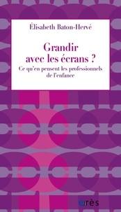 Elisabeth Baton-Hervé - Grandir avec les écrans ? - Ce qu'en pensent les professionnels de l'enfance.