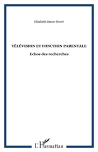 Elisabeth Baton-Herve - Télévision et fonction parentale - Echos des recherches.