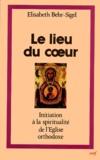 Elisabeth Behr-Sigel - Le lieu du coeur - Initiation à la spiritualité du l'Eglise orthodoxe.