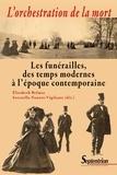 Elisabeth Belmas et Serenella Nonnis-Vigilante - L'orchestration de la mort - Les funérailles, des temps modernes à l'époque contemporaine.