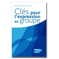 Elisabeth Bernard et Olivier Bernard - Clés pour l'expression en groupe - Repères et exercices d'expression orale et écrite pour un travail de groupe efficace.