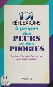 Elisabeth Bey-Janaud et Jean-Marie Foubert - 101 réflexions à propos des peurs et des phobies.