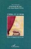 Elisabeth Blanc et Jean-Michel Vivès - L'opéra et le désir - Passe et impasse de la voix.