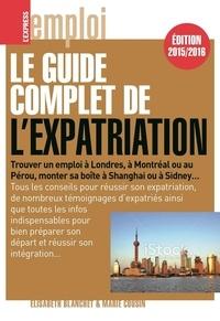 Elisabeth Blanchet et Marie Cousin - Le guide complet de l'expatriation 2015/2016.