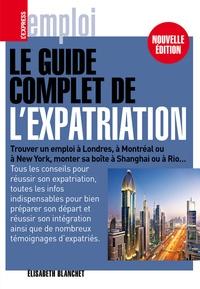 Elisabeth Blanchet - Le guide complet de l'expatriation.