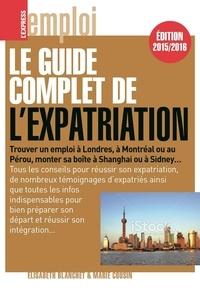 Elisabeth Blanchet et Marie Cousin - Le guide complet de l'expatriation.