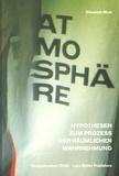 Elisabeth Blum - Atmosphäre - Hypothesen zum Prozess der räumlichen Wahrnehmung.