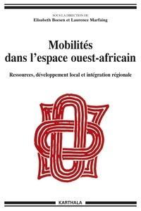 Elisabeth Boesen et Laurence Marfaing - Mobilités dans l'espace ouest-africain - Ressources, développement local et intégration régionale.