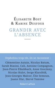 Elisabeth Bost et Karine Dusfour - Grandir avec l'absence.