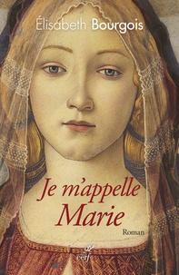 Je m'appelle Marie - Elisabeth Bourgois |