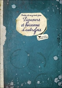 Elisabeth Boutte - Liqueurs et boissons d'autrefois.