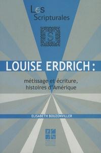 Elisabeth Bouzonviller - Louise Erdrich : métissage et écriture, histoires d'Amérique.