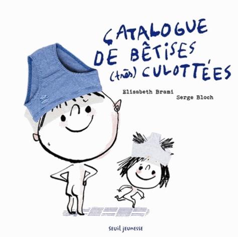Elisabeth Brami et Serge Bloch - Catalogue de bêtises (très) culottées.